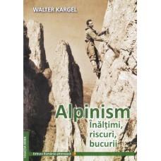 Alpinism, Inaltimi, Riscuri, Bucurii de WALTER KARGEL